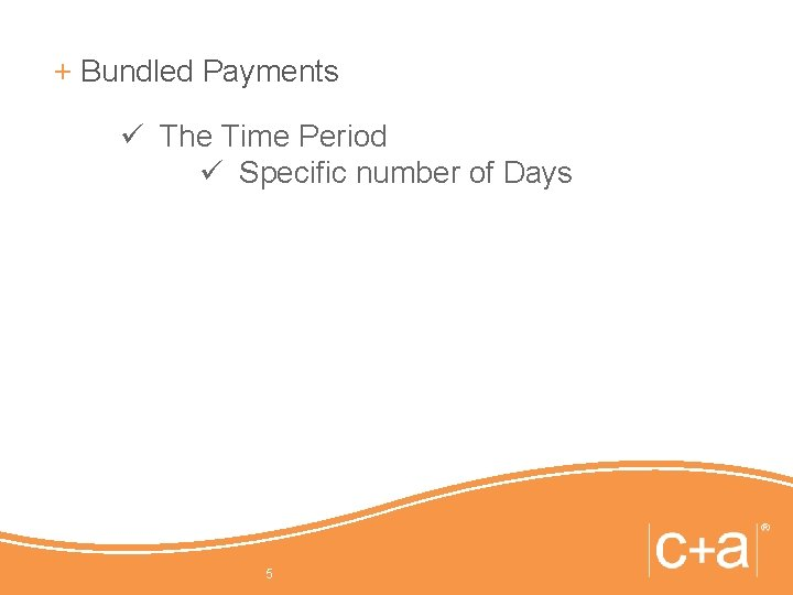 + Bundled Payments ü The Time Period ü Specific number of Days 5
