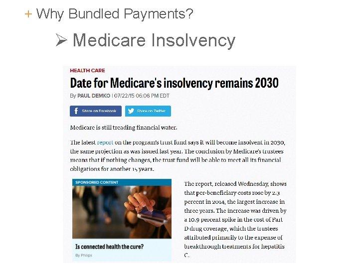 + Why Bundled Payments? Ø Medicare Insolvency 8