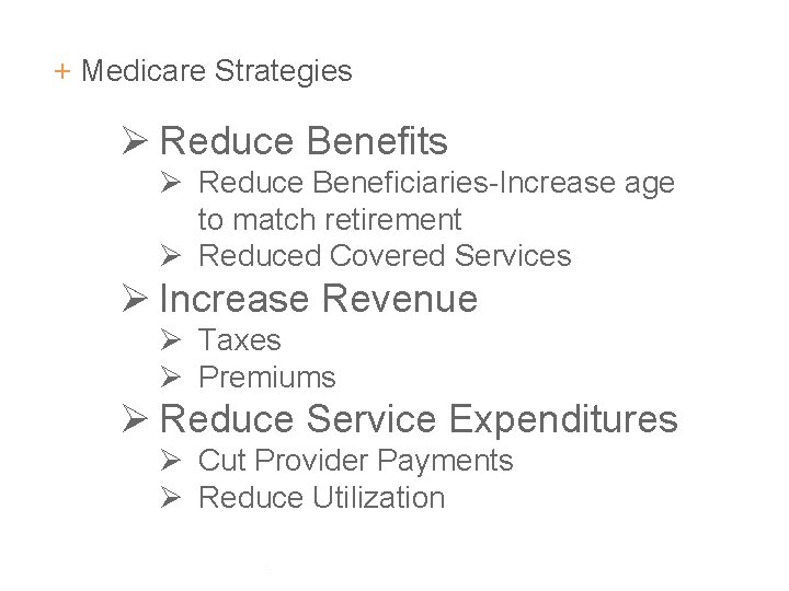 + Medicare Strategies Ø Reduce Benefits Ø Reduce Beneficiaries-Increase age to match retirement Ø