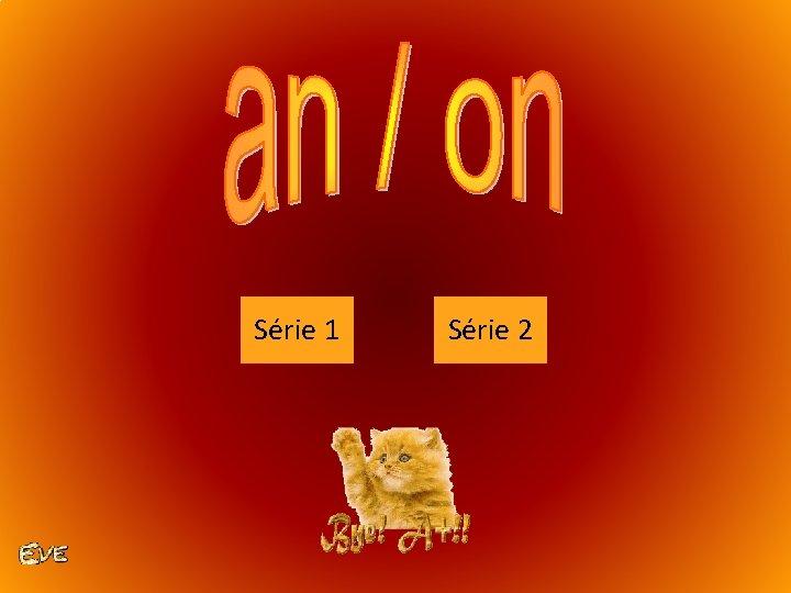 choix série Série 1 Série 2