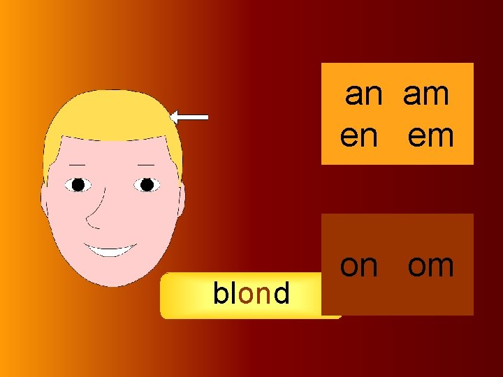 blond an am en em on om