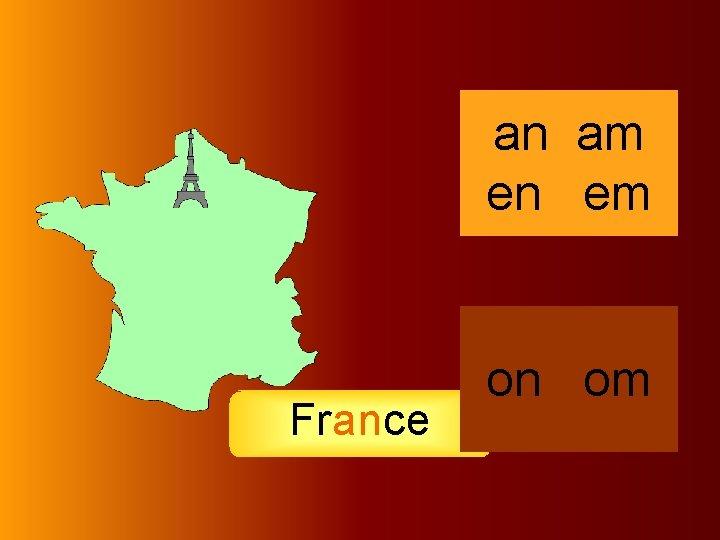 france France an am en em on om