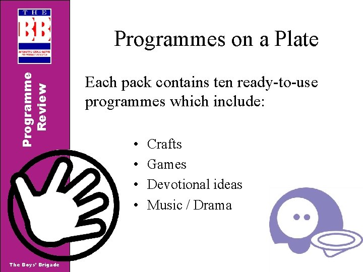 Programme Review Programmes on a Plate The Boys' Brigade Each pack contains ten ready-to-use
