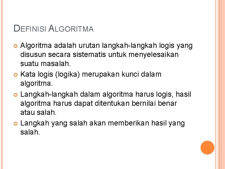 DEFINISI ALGORITMA Algoritma adalah urutan langkah-langkah logis yang disusun secara sistematis untuk menyelesaikan suatu