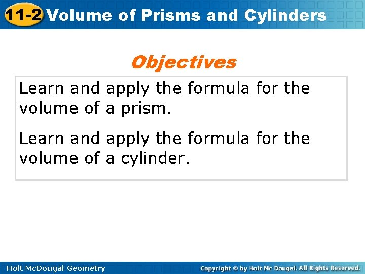 11 -2 Volume of Prisms and Cylinders Objectives Learn and apply the formula for