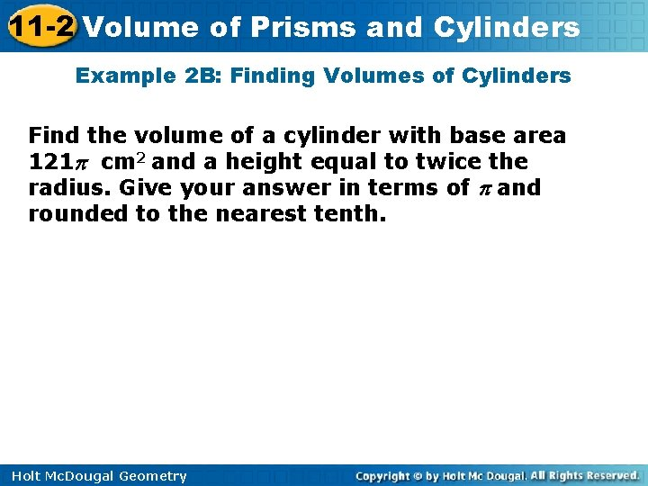 11 -2 Volume of Prisms and Cylinders Example 2 B: Finding Volumes of Cylinders