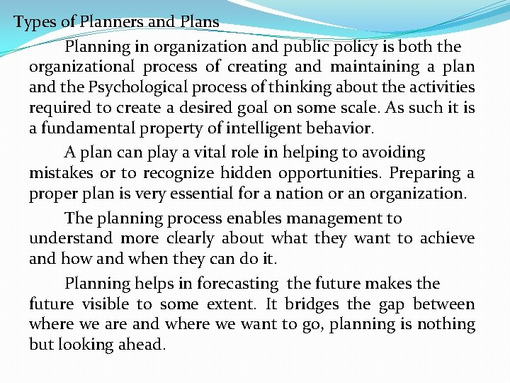 Types of Planners and Plans Planning in organization and public policy is both the