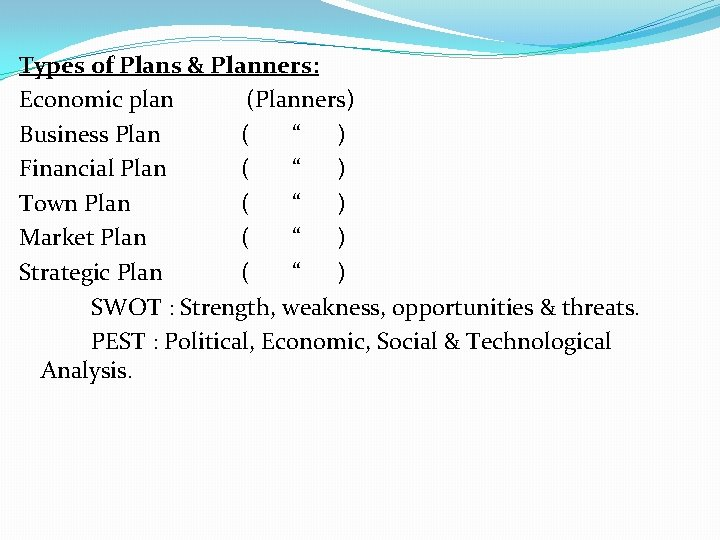 """Types of Plans & Planners: Economic plan (Planners) Business Plan ( """" ) Financial"""