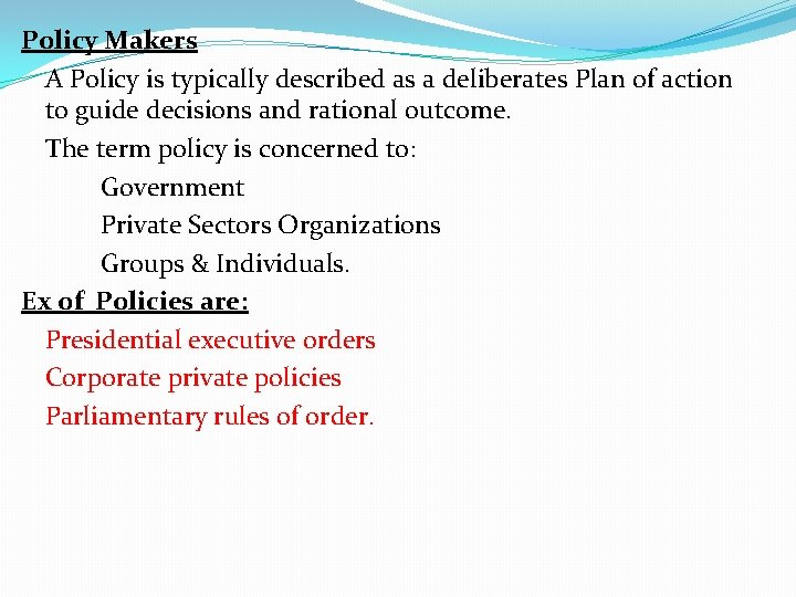 Policy Makers A Policy is typically described as a deliberates Plan of action to