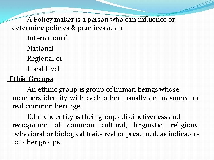 A Policy maker is a person who can influence or determine policies & practices