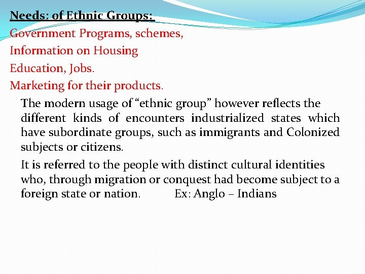 Needs: of Ethnic Groups: Government Programs, schemes, Information on Housing Education, Jobs. Marketing for
