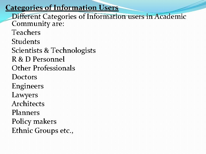 Categories of Information Users Different Categories of Information users in Academic Community are: Teachers