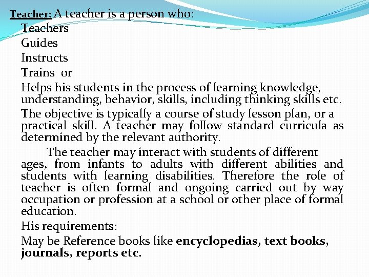 Teacher: A teacher is a person who: Teachers Guides Instructs Trains or Helps his