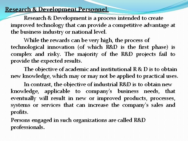 Research & Development Personnel: Research & Development is a process intended to create improved