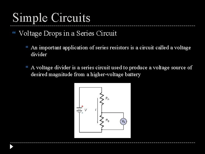 Simple Circuits Voltage Drops in a Series Circuit An important application of series resistors