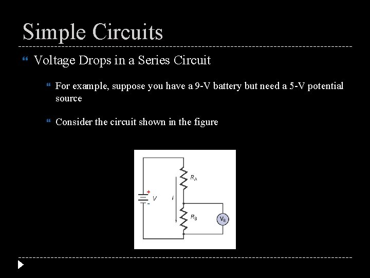 Simple Circuits Voltage Drops in a Series Circuit For example, suppose you have a