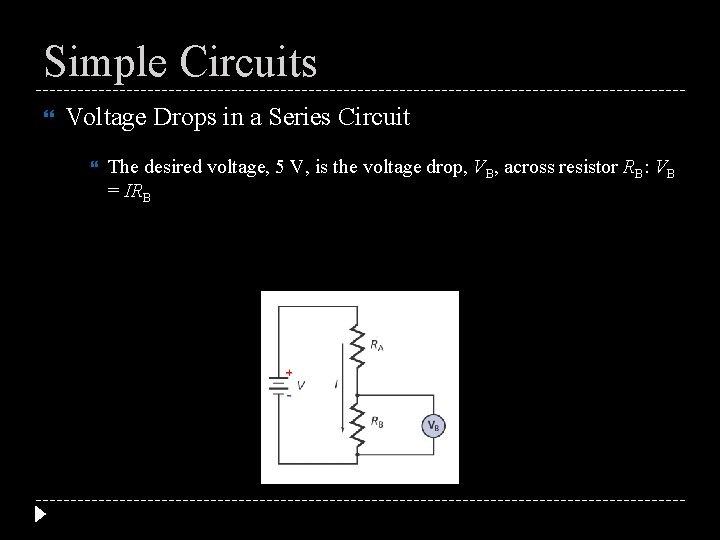 Simple Circuits Voltage Drops in a Series Circuit The desired voltage, 5 V, is