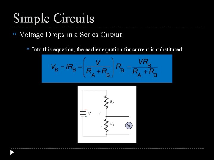 Simple Circuits Voltage Drops in a Series Circuit Into this equation, the earlier equation