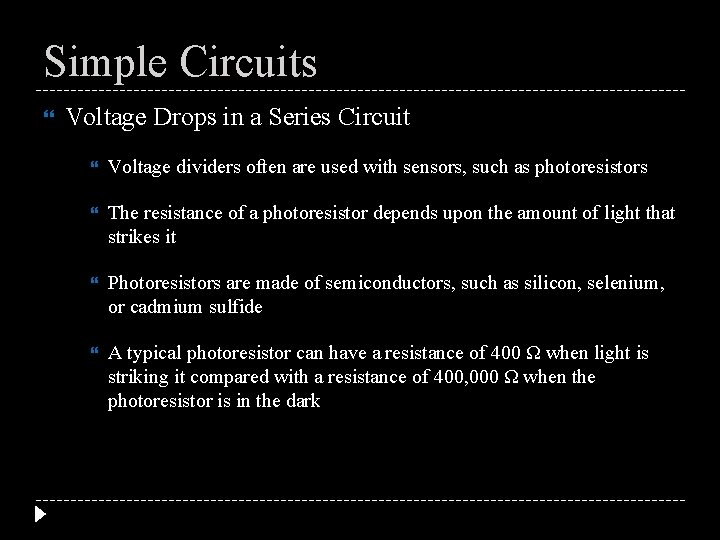 Simple Circuits Voltage Drops in a Series Circuit Voltage dividers often are used with