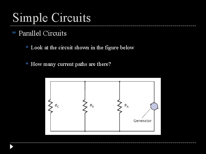 Simple Circuits Parallel Circuits Look at the circuit shown in the figure below How