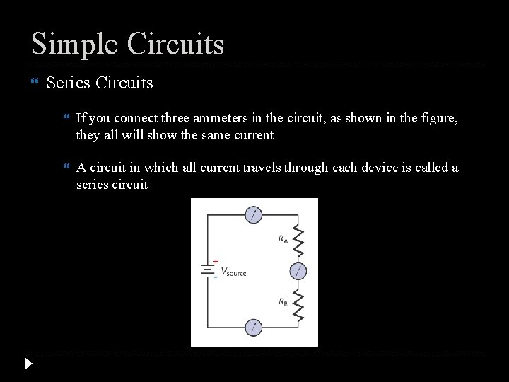 Simple Circuits Series Circuits If you connect three ammeters in the circuit, as shown