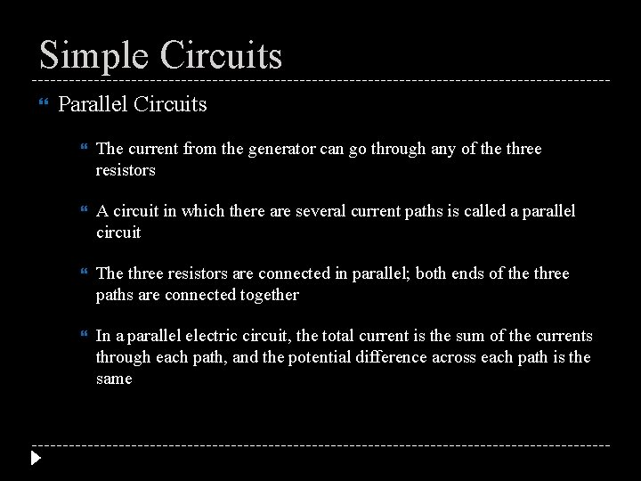 Simple Circuits Parallel Circuits The current from the generator can go through any of