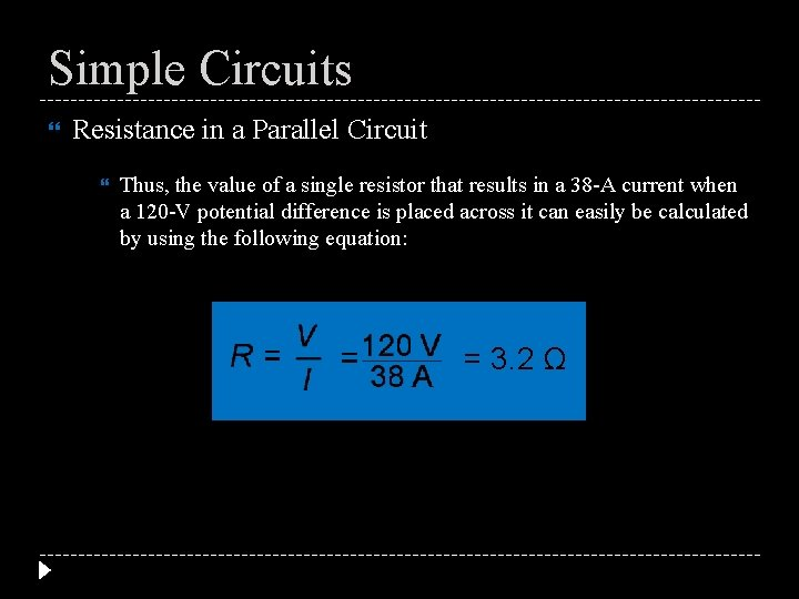 Simple Circuits Resistance in a Parallel Circuit Thus, the value of a single resistor