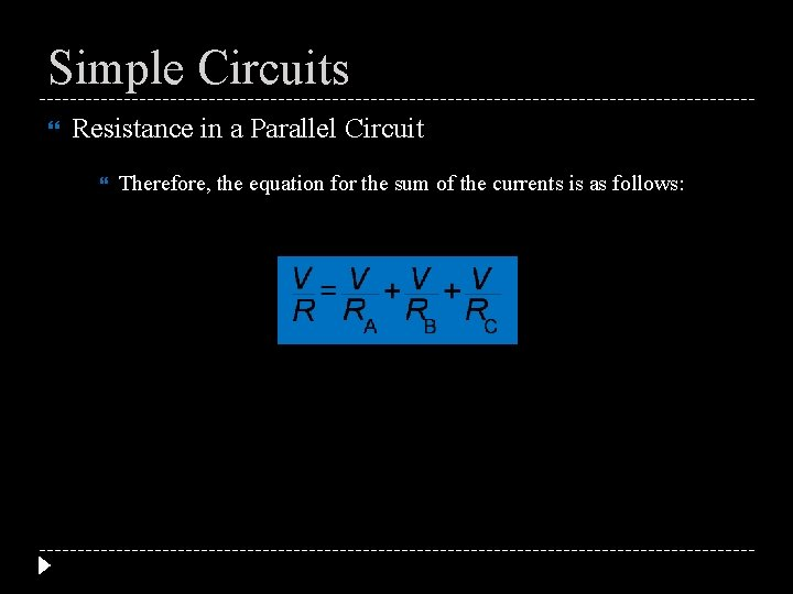 Simple Circuits Resistance in a Parallel Circuit Therefore, the equation for the sum of