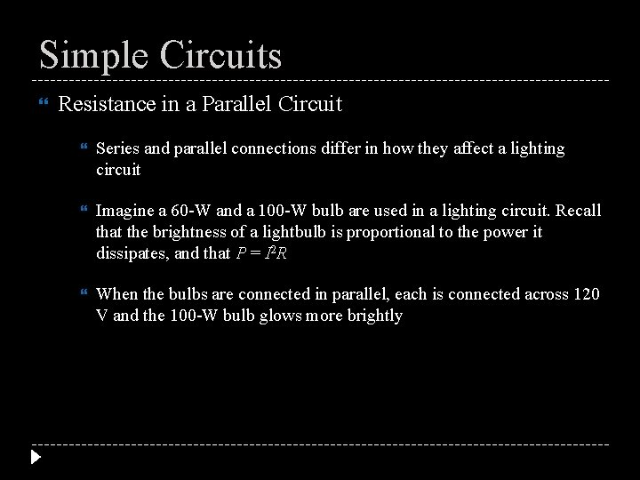 Simple Circuits Resistance in a Parallel Circuit Series and parallel connections differ in how