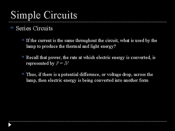 Simple Circuits Series Circuits If the current is the same throughout the circuit, what
