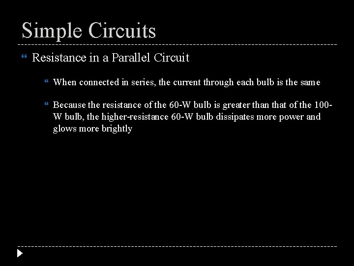 Simple Circuits Resistance in a Parallel Circuit When connected in series, the current through