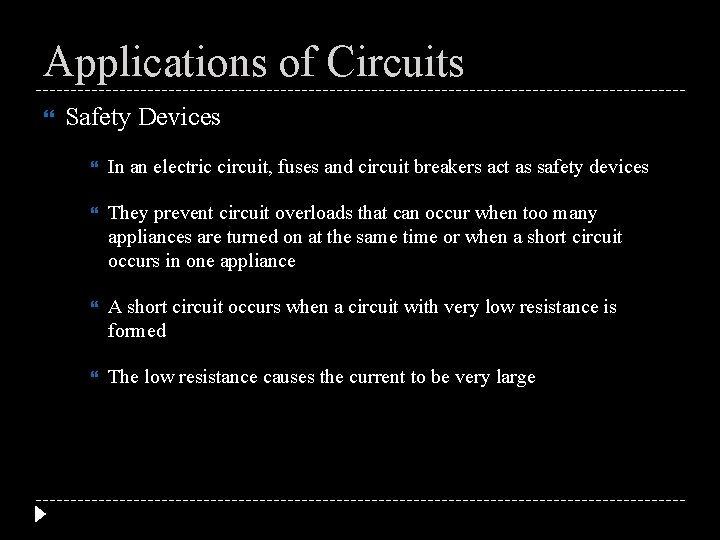 Applications of Circuits Safety Devices In an electric circuit, fuses and circuit breakers act