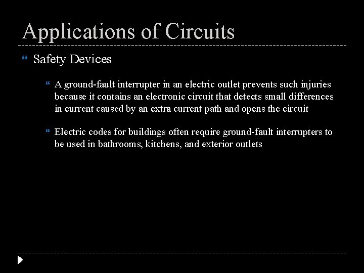 Applications of Circuits Safety Devices A ground-fault interrupter in an electric outlet prevents such