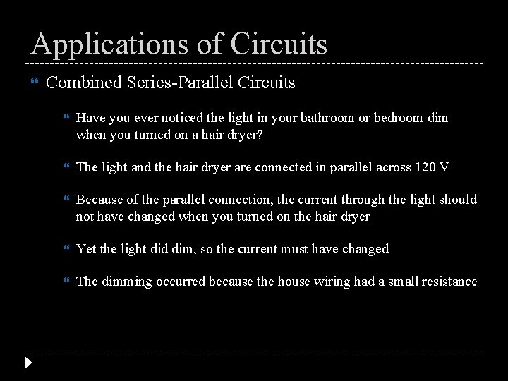 Applications of Circuits Combined Series-Parallel Circuits Have you ever noticed the light in your
