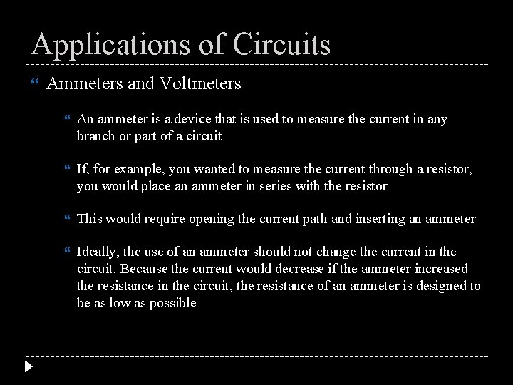 Applications of Circuits Ammeters and Voltmeters An ammeter is a device that is used