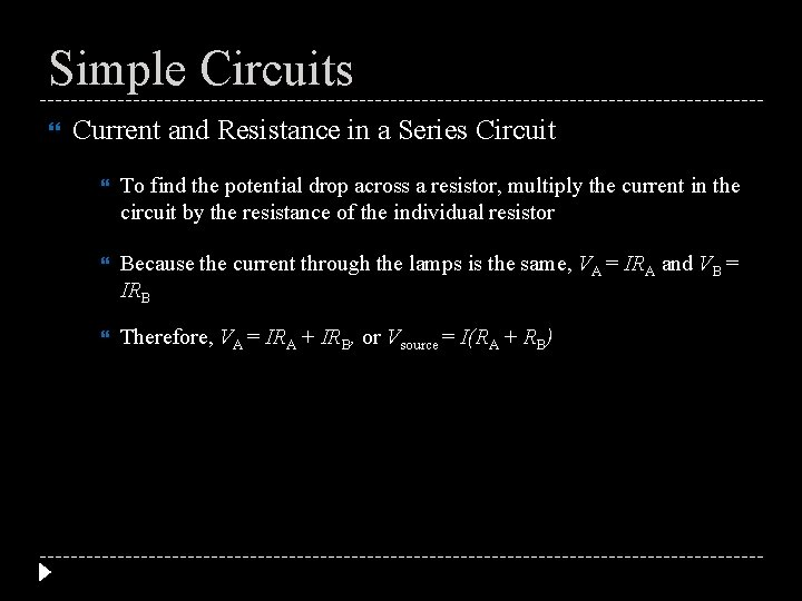 Simple Circuits Current and Resistance in a Series Circuit To find the potential drop