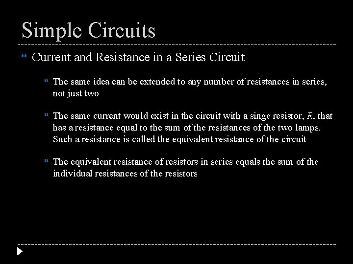 Simple Circuits Current and Resistance in a Series Circuit The same idea can be
