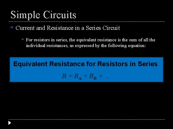 Simple Circuits Current and Resistance in a Series Circuit For resistors in series, the