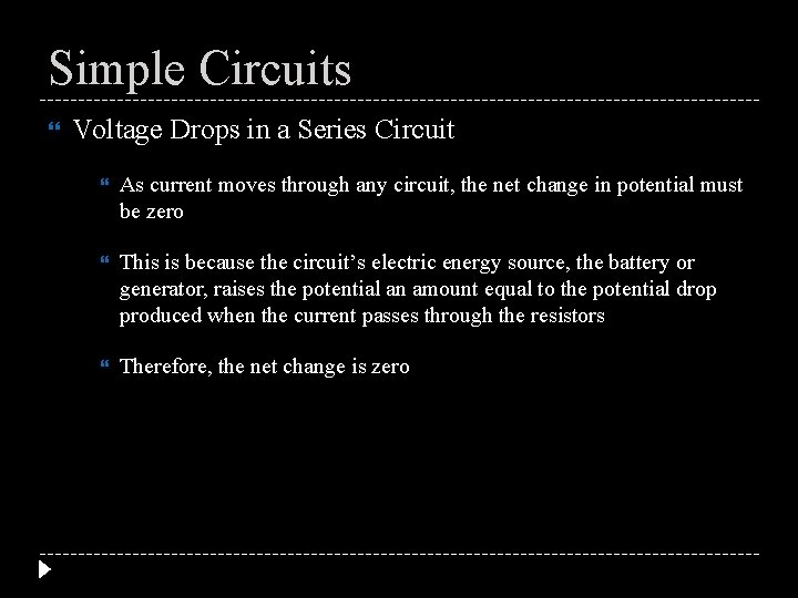 Simple Circuits Voltage Drops in a Series Circuit As current moves through any circuit,