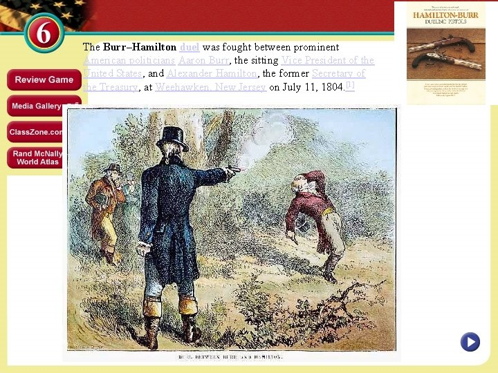 The Burr–Hamilton duel was fought between prominent American politicians Aaron Burr, the sitting Vice