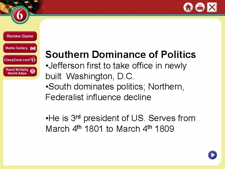 Southern Dominance of Politics • Jefferson first to take office in newly built Washington,