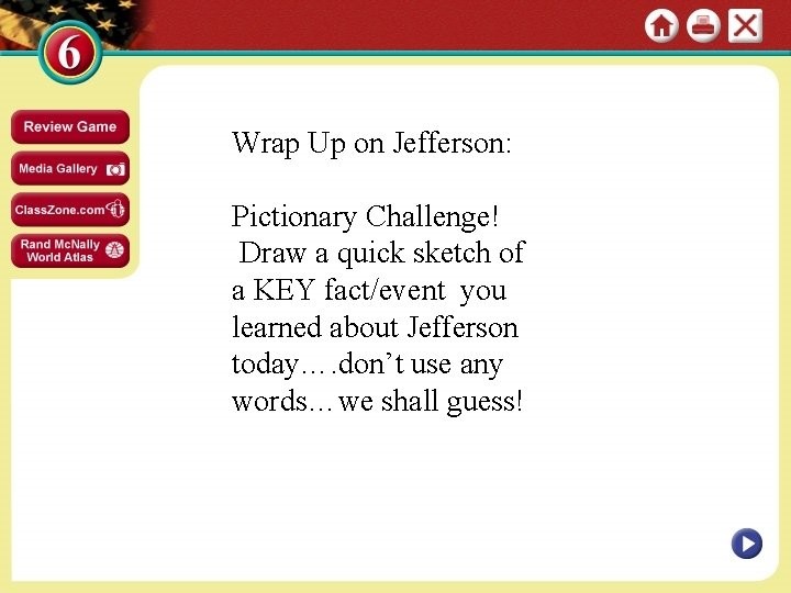 Wrap Up on Jefferson: Pictionary Challenge! Draw a quick sketch of a KEY fact/event