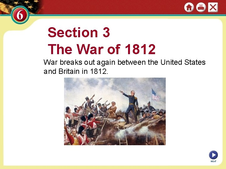 Section 3 The War of 1812 War breaks out again between the United States