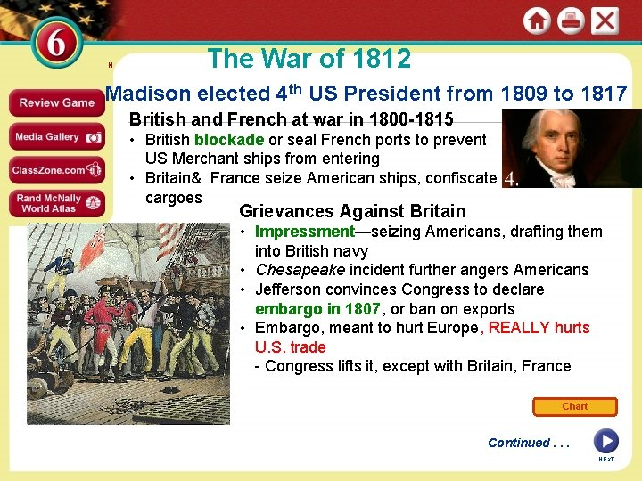 N The War of 1812 Madison elected 4 th US President from 1809 to