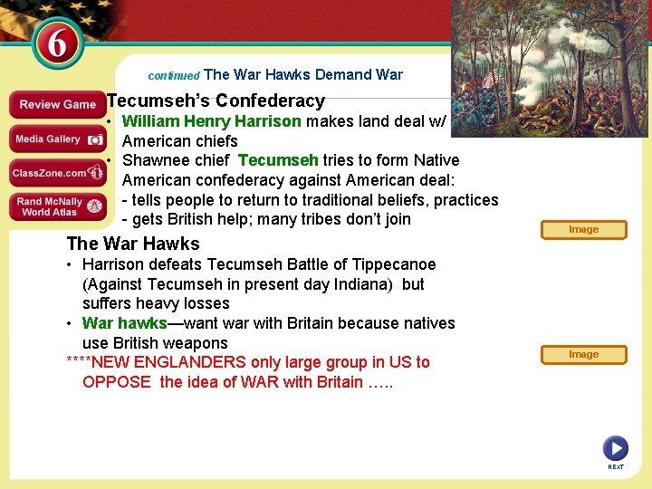 continued The War Hawks Demand War Tecumseh's Confederacy • William Henry Harrison makes land