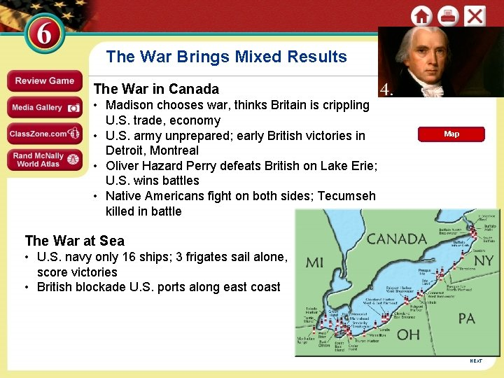 The War Brings Mixed Results The War in Canada • Madison chooses war, thinks
