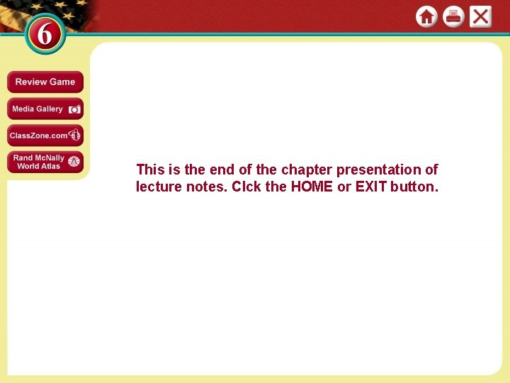 This is the end of the chapter presentation of lecture notes. Clck the HOME
