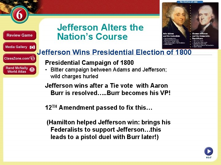 Jefferson Alters the Nation's Course Jefferson Wins Presidential Election of 1800 Presidential Campaign of