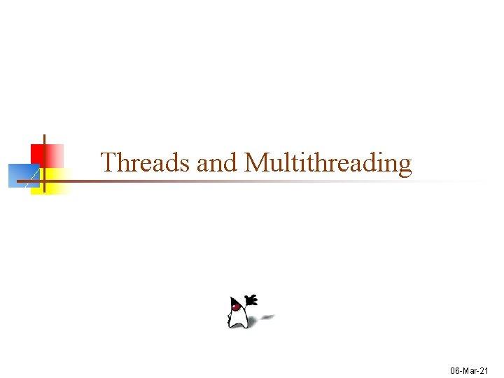 Threads and Multithreading 06 -Mar-21