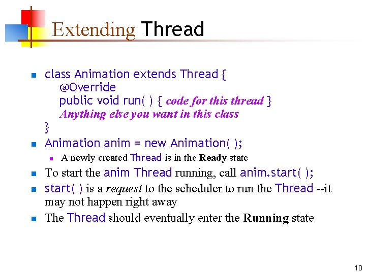 Extending Thread n n class Animation extends Thread { @Override public void run( )
